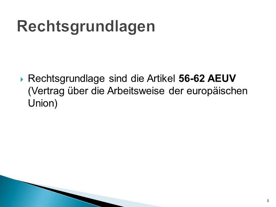 Rechtsgrundlagen Rechtsgrundlage sind die Artikel 56-62 AEUV (Vertrag über die Arbeitsweise der europäischen Union)
