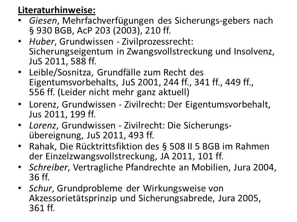 Literaturhinweise: Giesen, Mehrfachverfügungen des Sicherungs-gebers nach § 930 BGB, AcP 203 (2003), 210 ff.