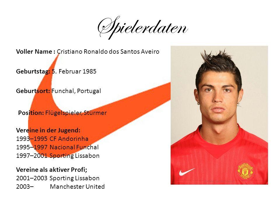 Spielerdaten Voller Name : Cristiano Ronaldo dos Santos Aveiro