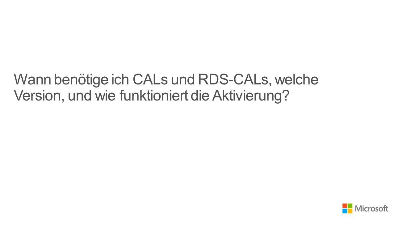 Wann benötige ich CALs und RDS-CALs, welche Version, und wie funktioniert die Aktivierung