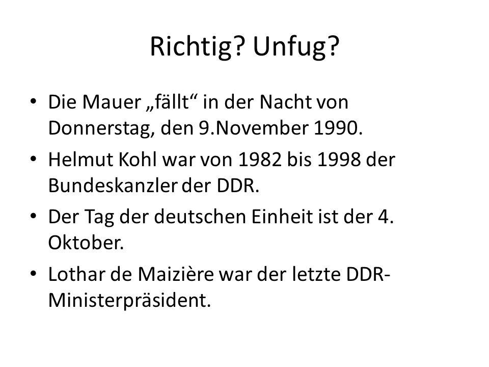 """Richtig Unfug Die Mauer """"fällt in der Nacht von Donnerstag, den 9.November 1990. Helmut Kohl war von 1982 bis 1998 der Bundeskanzler der DDR."""