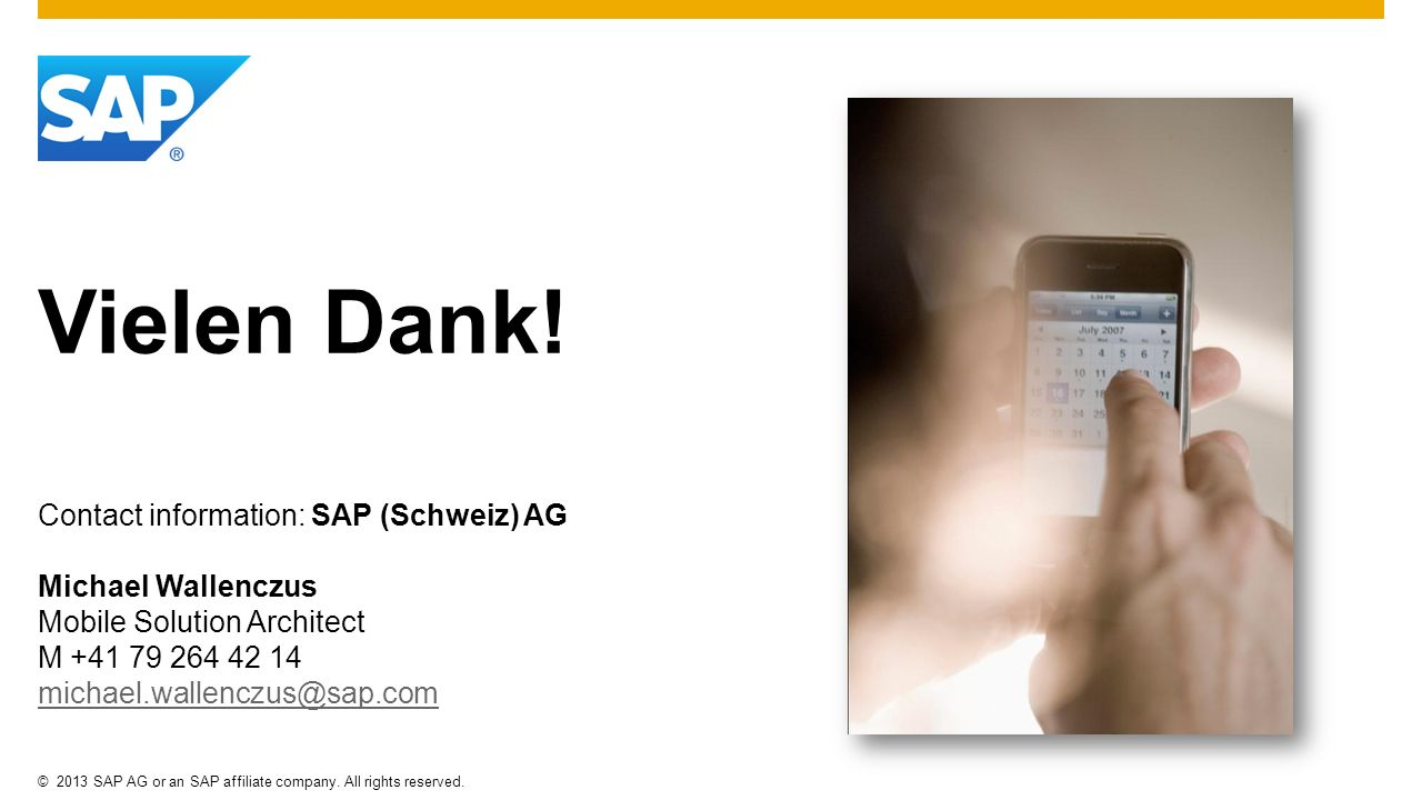 Vielen Dank! Contact information: SAP (Schweiz) AG. Michael Wallenczus. Mobile Solution Architect.
