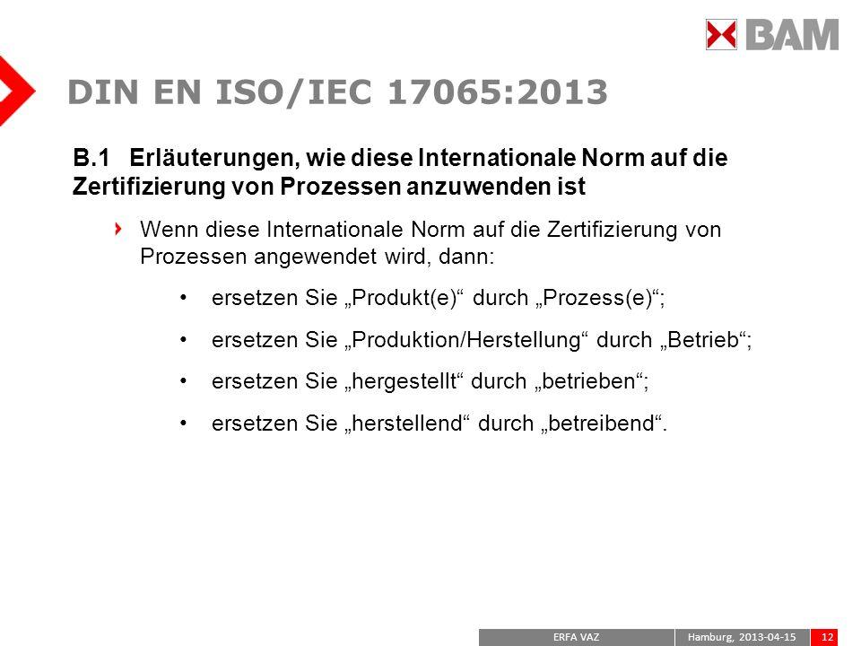 DIN EN ISO/IEC 17065:2013B.1 Erläuterungen, wie diese Internationale Norm auf die Zertifizierung von Prozessen anzuwenden ist.