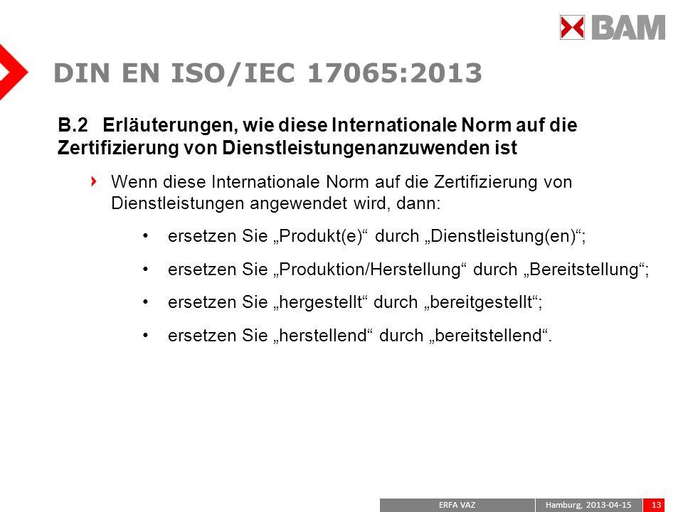 DIN EN ISO/IEC 17065:2013 B.2 Erläuterungen, wie diese Internationale Norm auf die Zertifizierung von Dienstleistungenanzuwenden ist.