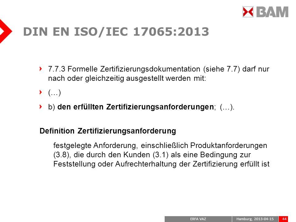 DIN EN ISO/IEC 17065:20137.7.3 Formelle Zertifizierungsdokumentation (siehe 7.7) darf nur nach oder gleichzeitig ausgestellt werden mit: