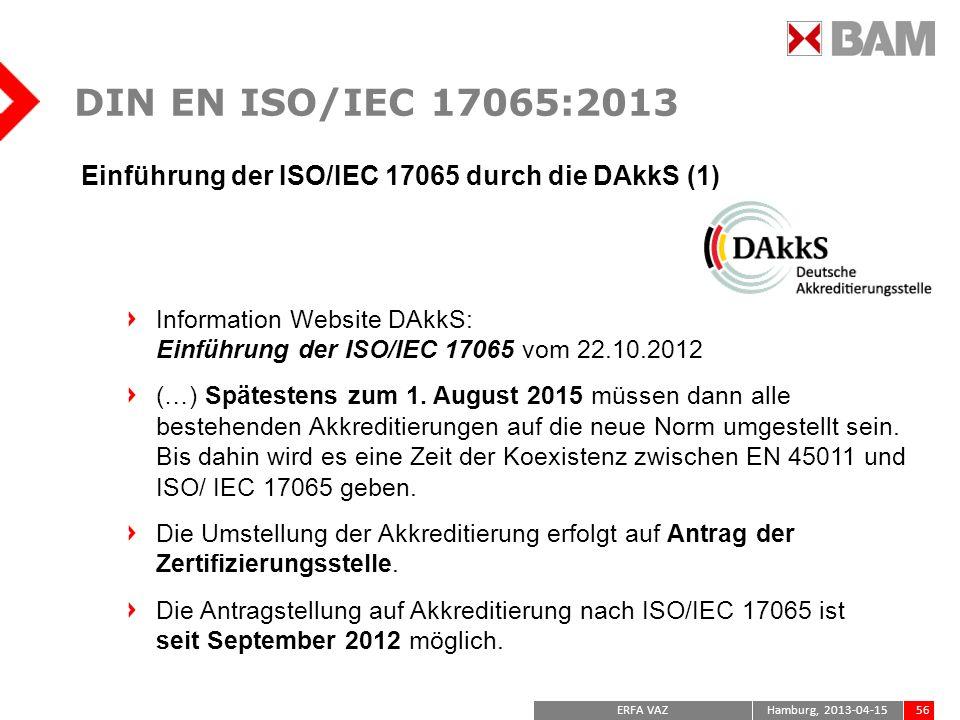 DIN EN ISO/IEC 17065:2013 Einführung der ISO/IEC 17065 durch die DAkkS (1) Information Website DAkkS: Einführung der ISO/IEC 17065 vom 22.10.2012.