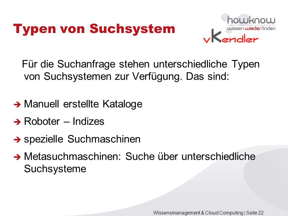 Typen von Suchsystem Für die Suchanfrage stehen unterschiedliche Typen von Suchsystemen zur Verfügung. Das sind: