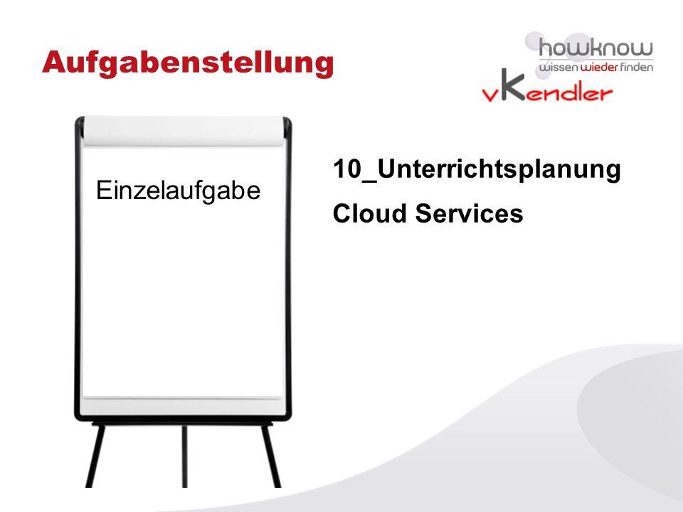 Aufgabenstellung 10_Unterrichtsplanung Cloud Services Einzelaufgabe
