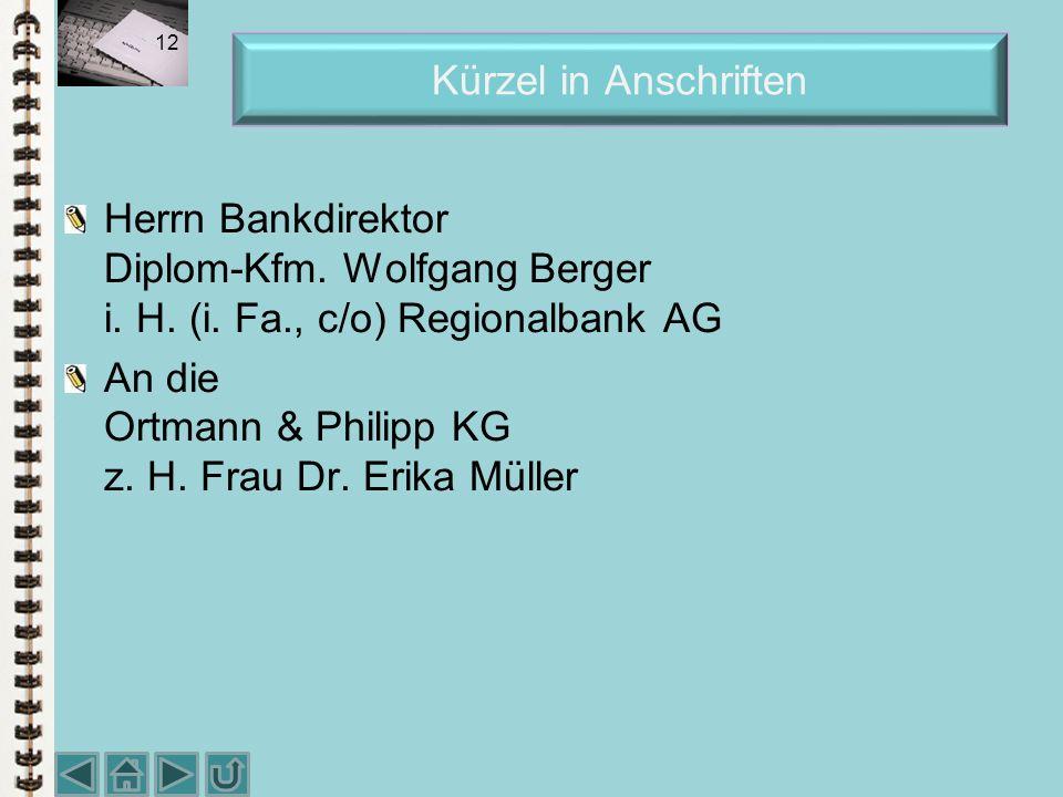 Kürzel in Anschriften Herrn Bankdirektor Diplom-Kfm. Wolfgang Berger i. H. (i. Fa., c/o) Regionalbank AG.