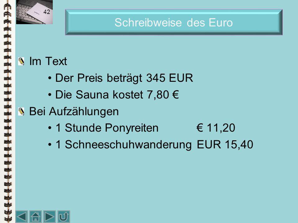 Schreibweise des Euro Im Text. Der Preis beträgt 345 EUR. Die Sauna kostet 7,80 € Bei Aufzählungen.