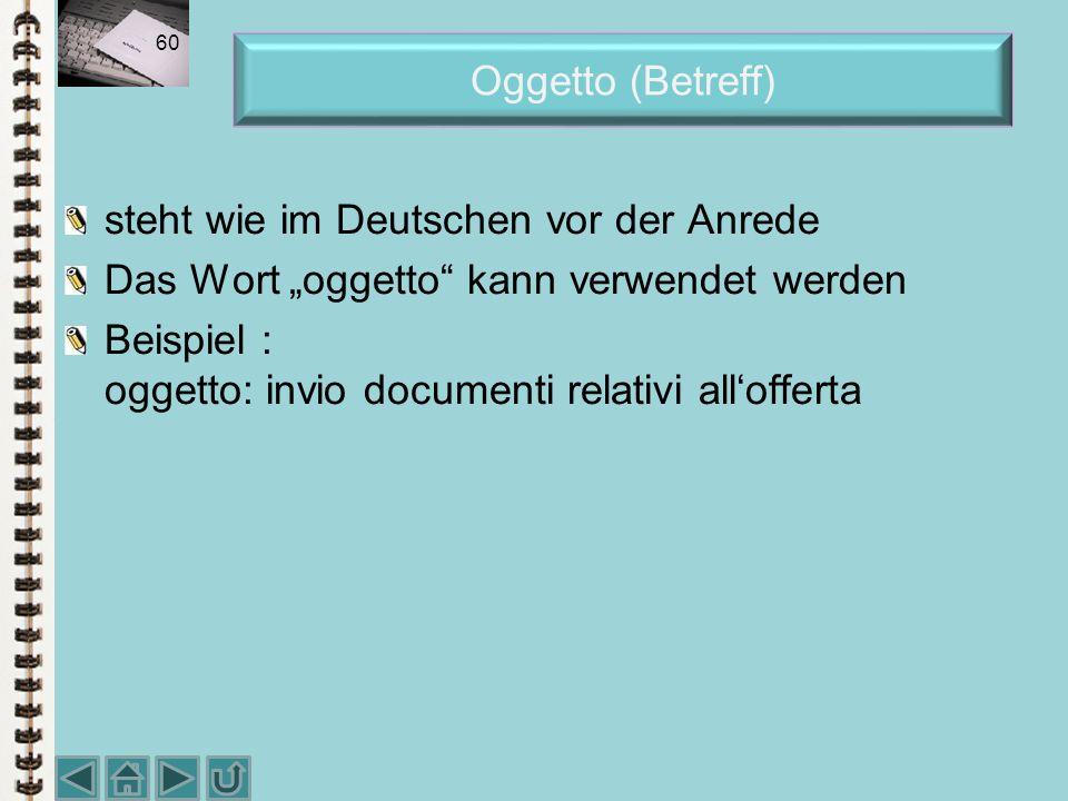 """Oggetto (Betreff) steht wie im Deutschen vor der Anrede. Das Wort """"oggetto kann verwendet werden."""