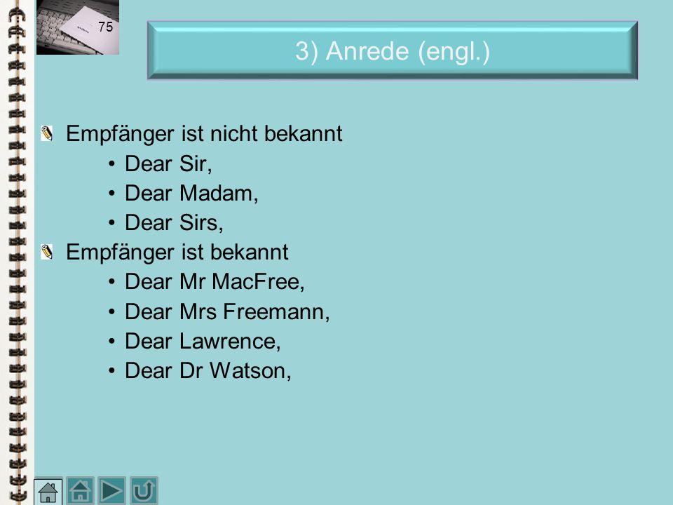 3) Anrede (engl.) Empfänger ist nicht bekannt Dear Sir, Dear Madam,