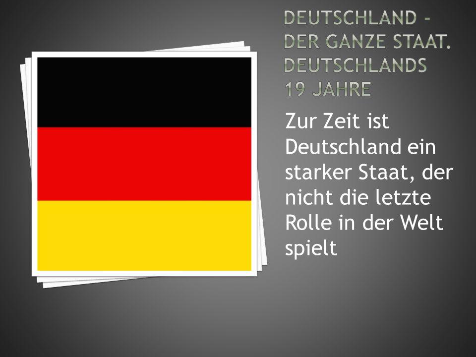 Deutschland - der ganze Staat. Deutschlands 19 Jahre
