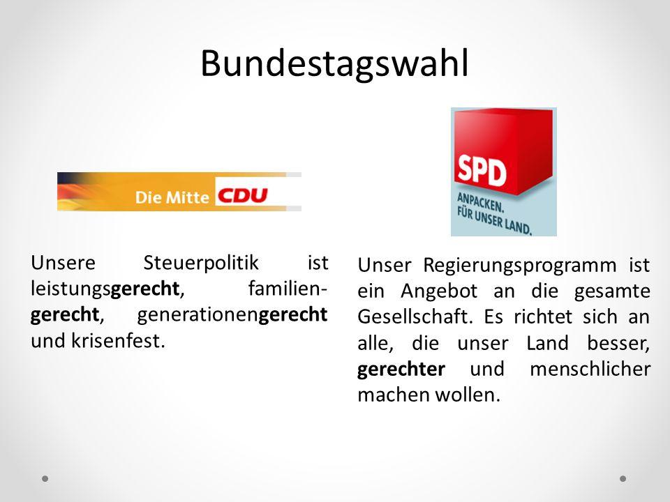 BundestagswahlUnsere Steuerpolitik ist leistungsgerecht, familien-gerecht, generationengerecht und krisenfest.