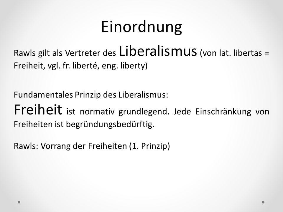 EinordnungRawls gilt als Vertreter des Liberalismus (von lat. libertas = Freiheit, vgl. fr. liberté, eng. liberty)