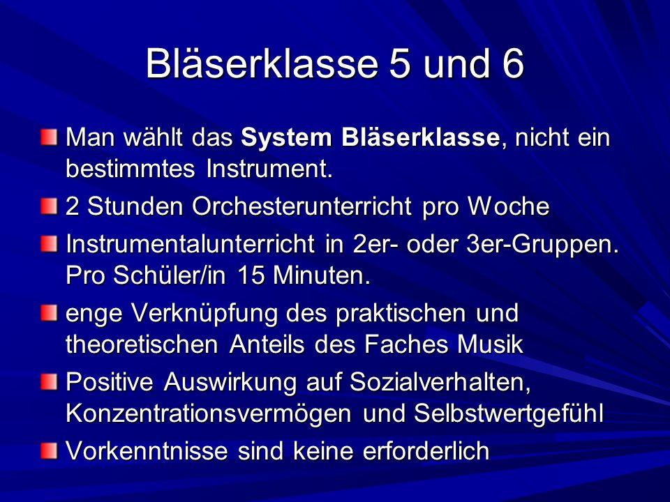 Bläserklasse 5 und 6 Man wählt das System Bläserklasse, nicht ein bestimmtes Instrument. 2 Stunden Orchesterunterricht pro Woche.