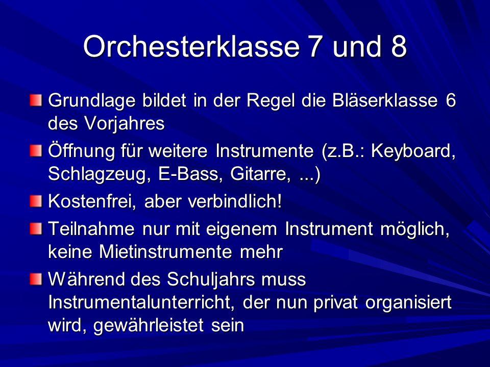 Orchesterklasse 7 und 8 Grundlage bildet in der Regel die Bläserklasse 6 des Vorjahres.