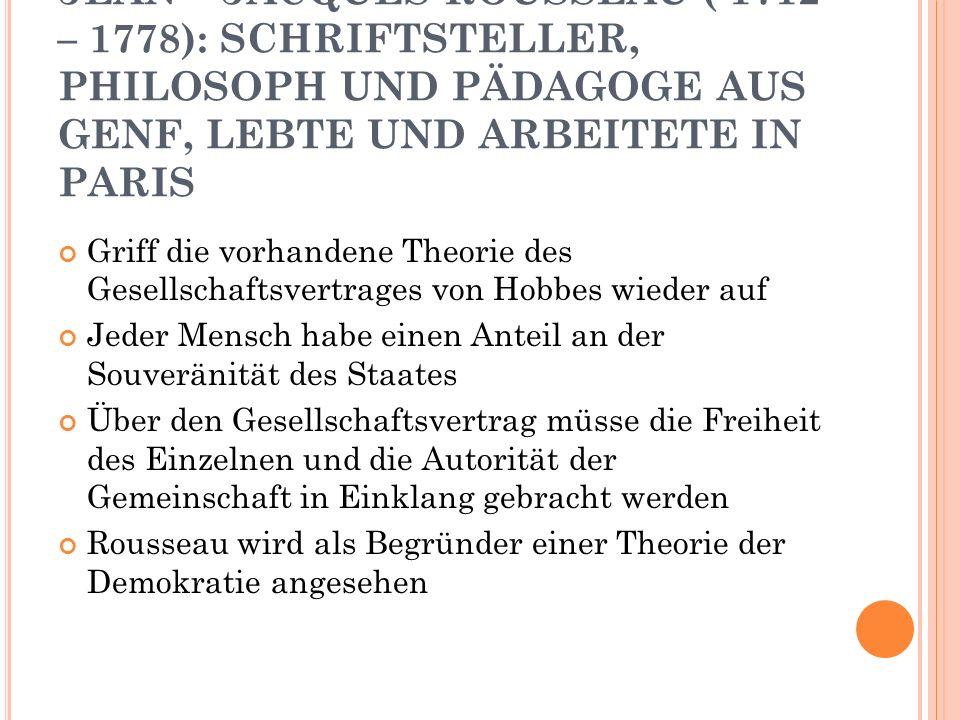JEAN – JACQUES ROUSSEAU ( 1712 – 1778): SCHRIFTSTELLER, PHILOSOPH UND PÄDAGOGE AUS GENF, LEBTE UND ARBEITETE IN PARIS