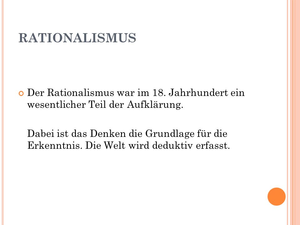 RATIONALISMUS Der Rationalismus war im 18. Jahrhundert ein wesentlicher Teil der Aufklärung.