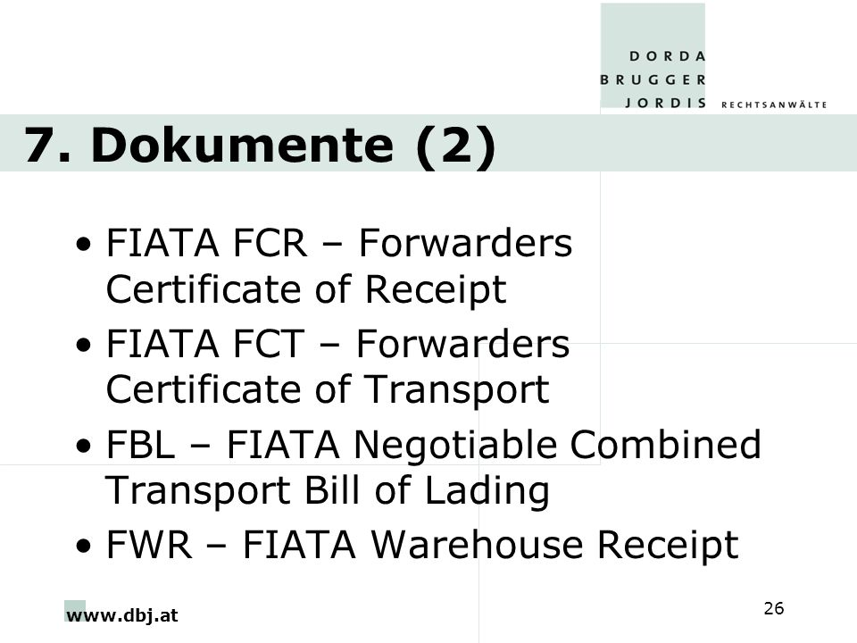 7. Dokumente (2) FIATA FCR – Forwarders Certificate of Receipt. FIATA FCT – Forwarders Certificate of Transport.