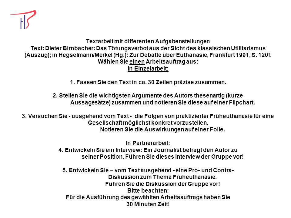 Textarbeit mit differenten Aufgabenstellungen Text: Dieter Birnbacher: Das Tötungsverbot aus der Sicht des klassischen Utilitarismus (Auszug); in Hegselmann/Merkel (Hg.): Zur Debatte über Euthanasie, Frankfurt 1991, S.