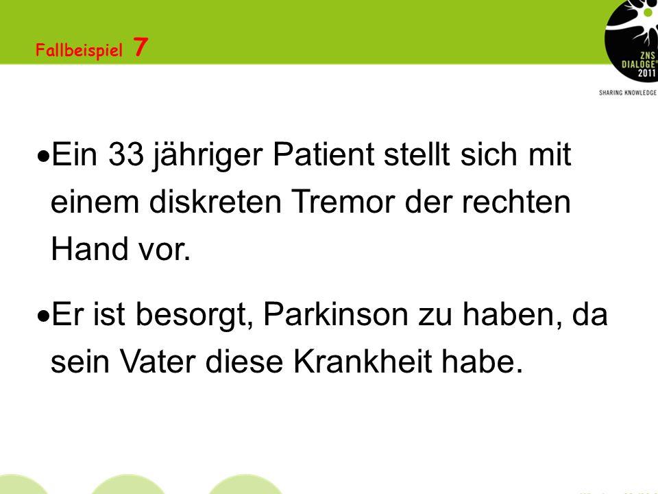 Fallbeispiel 7 Ein 33 jähriger Patient stellt sich mit einem diskreten Tremor der rechten Hand vor.