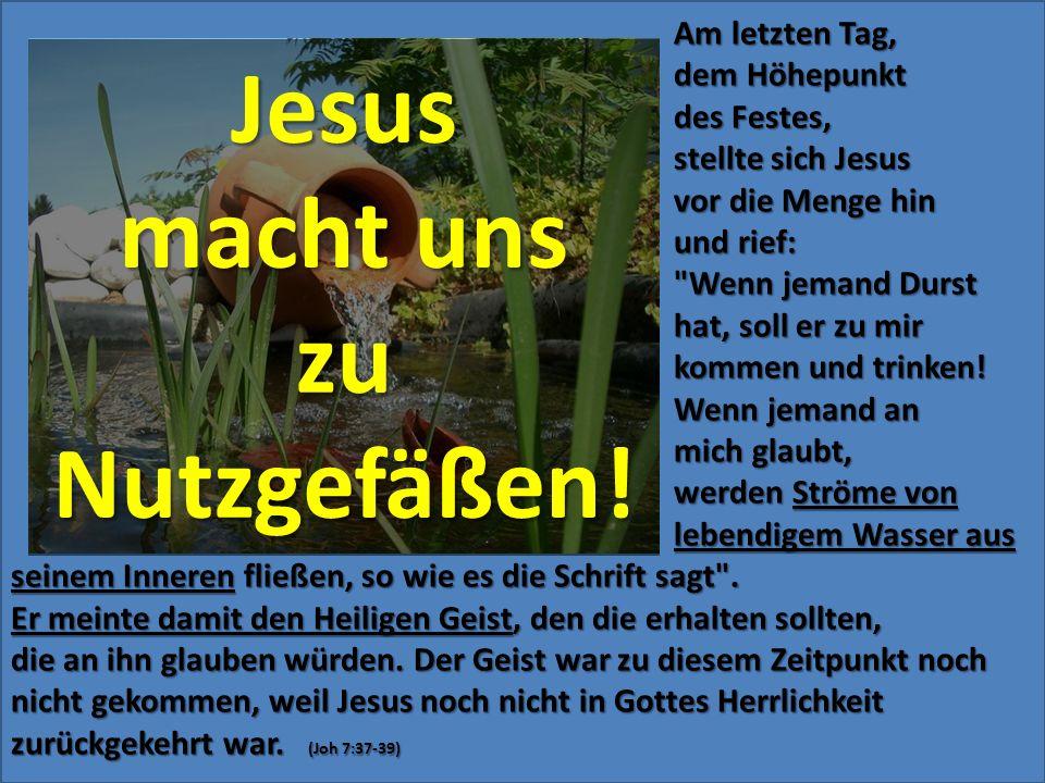 Jesus macht uns zu Nutzgefäßen!