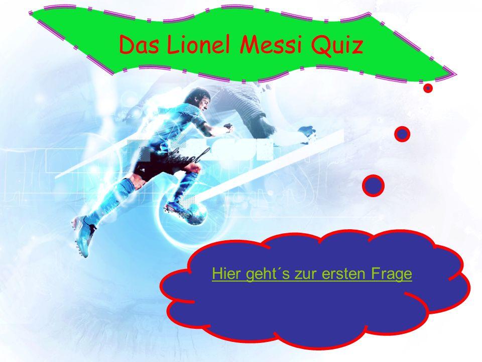 , Das Lionel Messi Quiz Hier geht´s zur ersten Frage