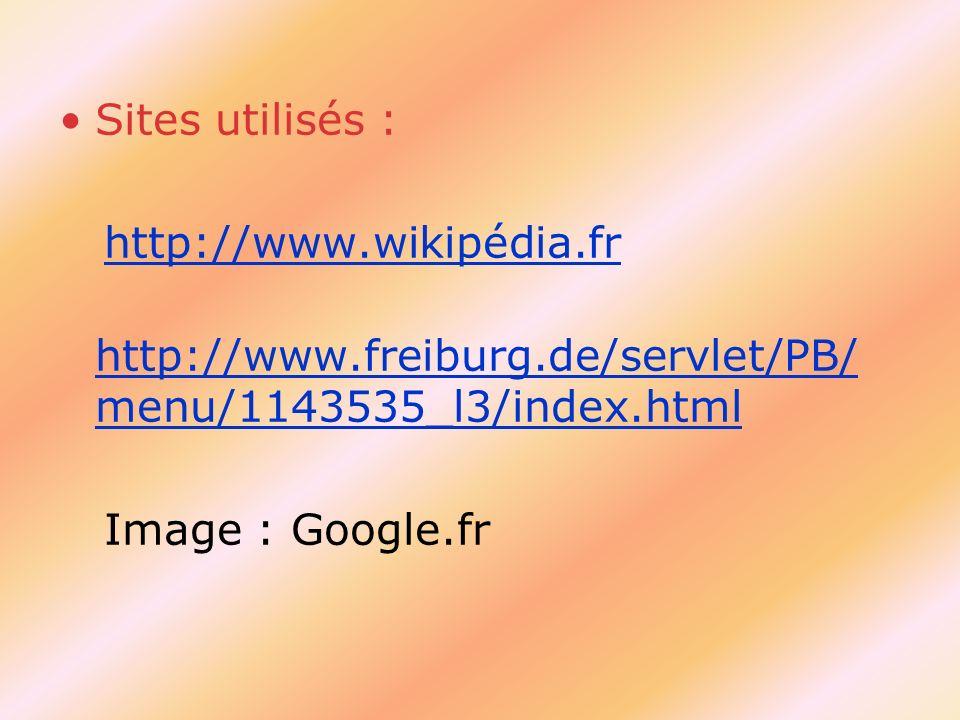 Sites utilisés : http://www.wikipédia.fr. http://www.freiburg.de/servlet/PB/menu/1143535_l3/index.html.