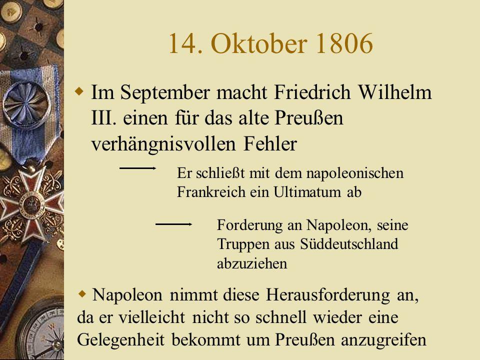 14. Oktober 1806 Im September macht Friedrich Wilhelm III. einen für das alte Preußen verhängnisvollen Fehler.