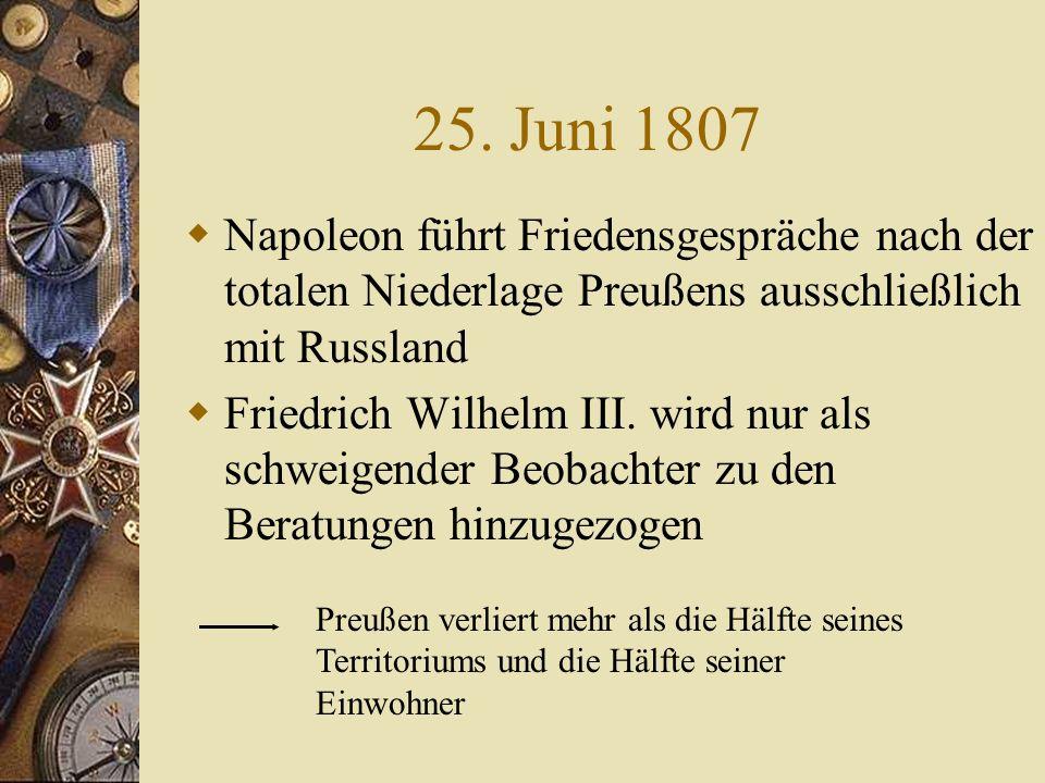 25. Juni 1807 Napoleon führt Friedensgespräche nach der totalen Niederlage Preußens ausschließlich mit Russland.