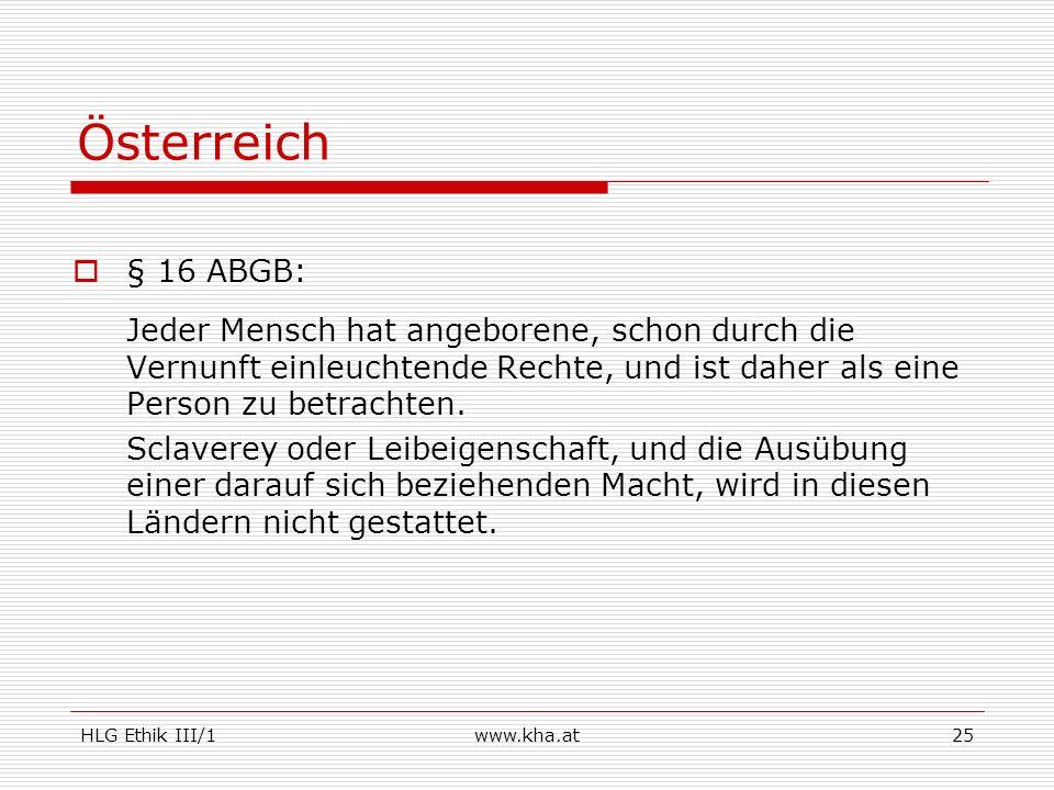 Österreich § 16 ABGB: Jeder Mensch hat angeborene, schon durch die Vernunft einleuchtende Rechte, und ist daher als eine Person zu betrachten.