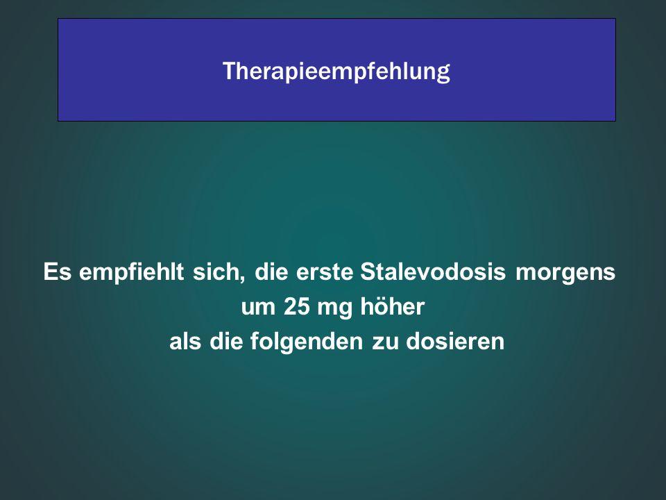 Therapieempfehlung Es empfiehlt sich, die erste Stalevodosis morgens