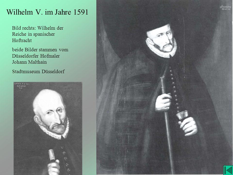 Wilhelm V. im Jahre 1591 Bild rechts: Wilhelm der Reiche in spanischer Hoftracht. beide Bilder stammen vom Düsseldorfer Hofmaler Johann Malthain.