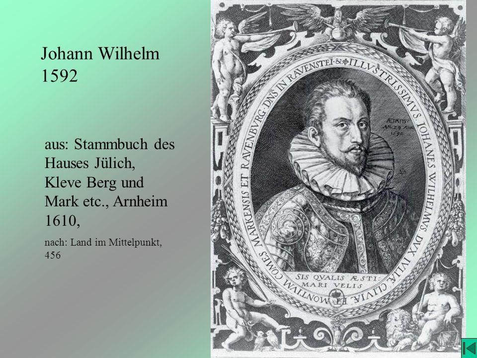 Johann Wilhelm 1592 aus: Stammbuch des Hauses Jülich, Kleve Berg und Mark etc., Arnheim 1610, nach: Land im Mittelpunkt, 456.