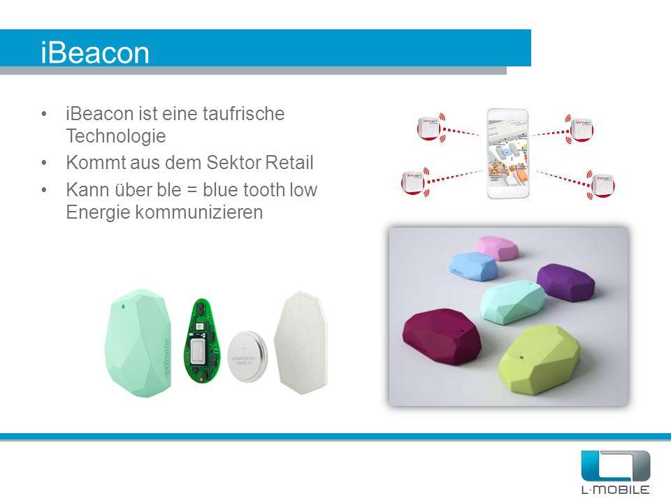 iBeacon iBeacon ist eine taufrische Technologie