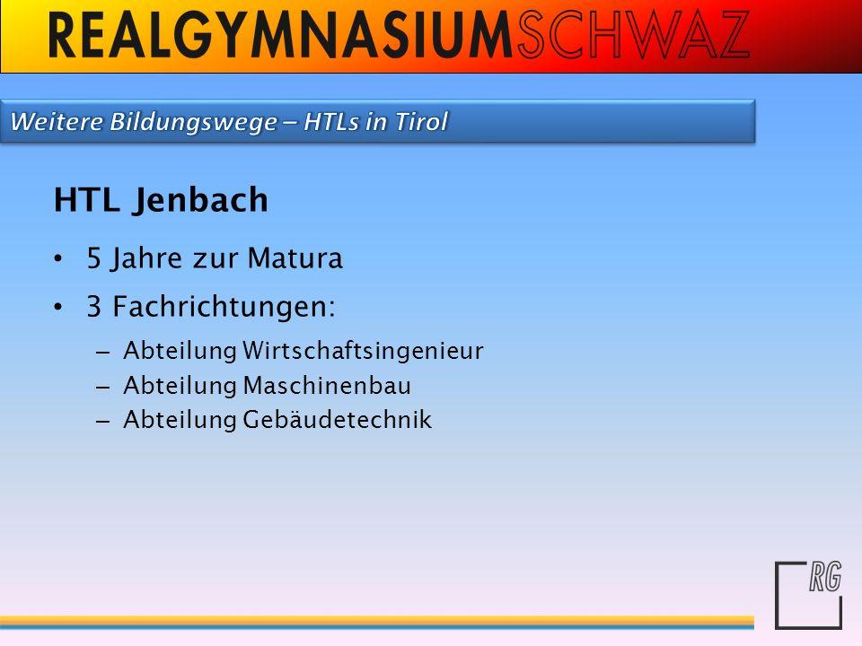 HTL Jenbach Weitere Bildungswege – HTLs in Tirol 5 Jahre zur Matura
