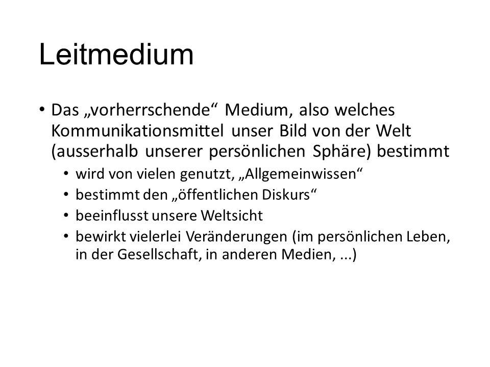 """Leitmedium Das """"vorherrschende Medium, also welches Kommunikationsmittel unser Bild von der Welt (ausserhalb unserer persönlichen Sphäre) bestimmt."""