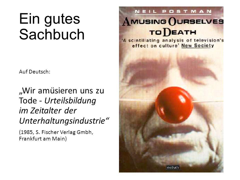 """Ein gutes Sachbuch Auf Deutsch: """"Wir amüsieren uns zu Tode - Urteilsbildung im Zeitalter der Unterhaltungsindustrie"""