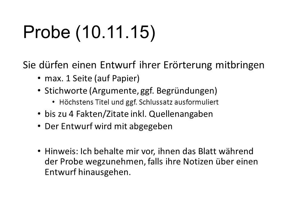 Probe (10.11.15) Sie dürfen einen Entwurf ihrer Erörterung mitbringen