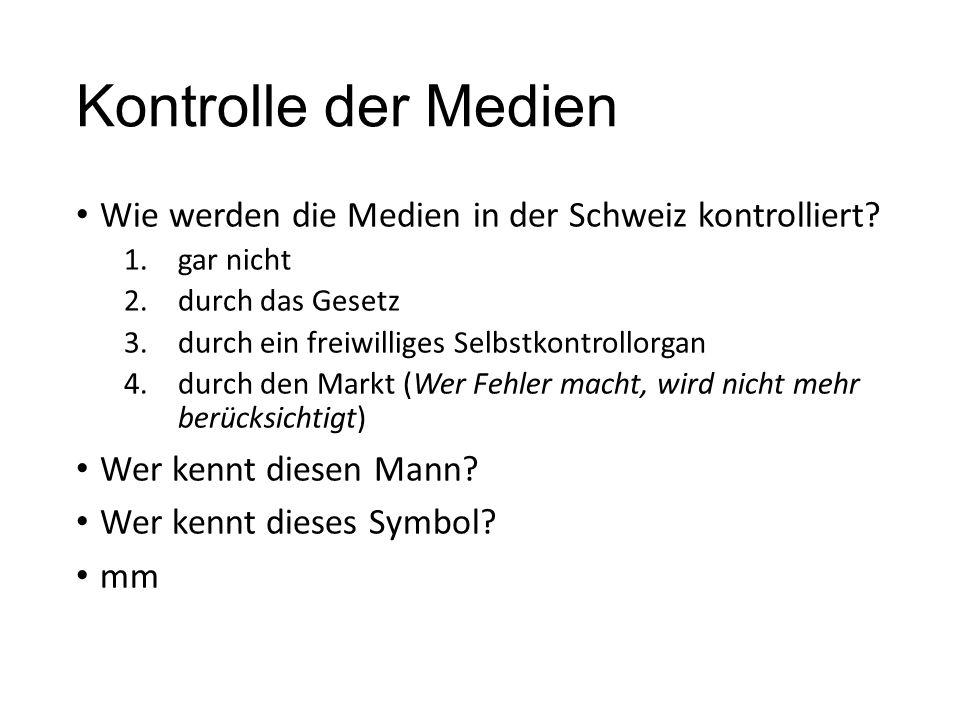 Kontrolle der Medien Wie werden die Medien in der Schweiz kontrolliert gar nicht. durch das Gesetz.