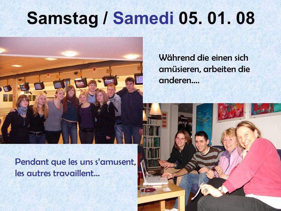 Samstag / Samedi 05. 01. 08 Während die einen sich amüsieren, arbeiten die anderen….