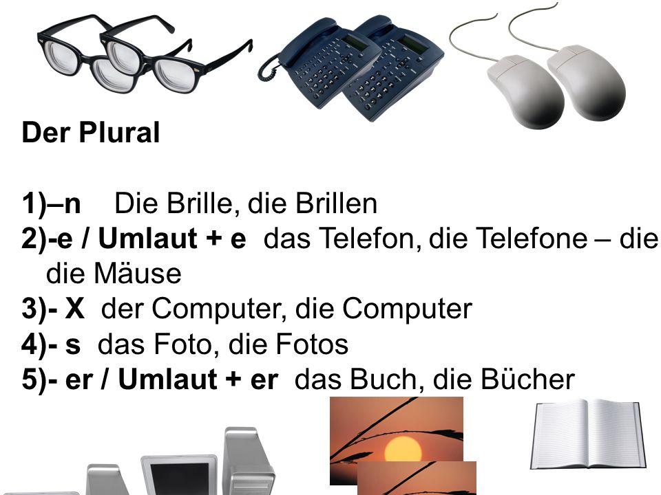 Der Plural –n Die Brille, die Brillen. -e / Umlaut + e das Telefon, die Telefone – die Maus, die Mäuse.