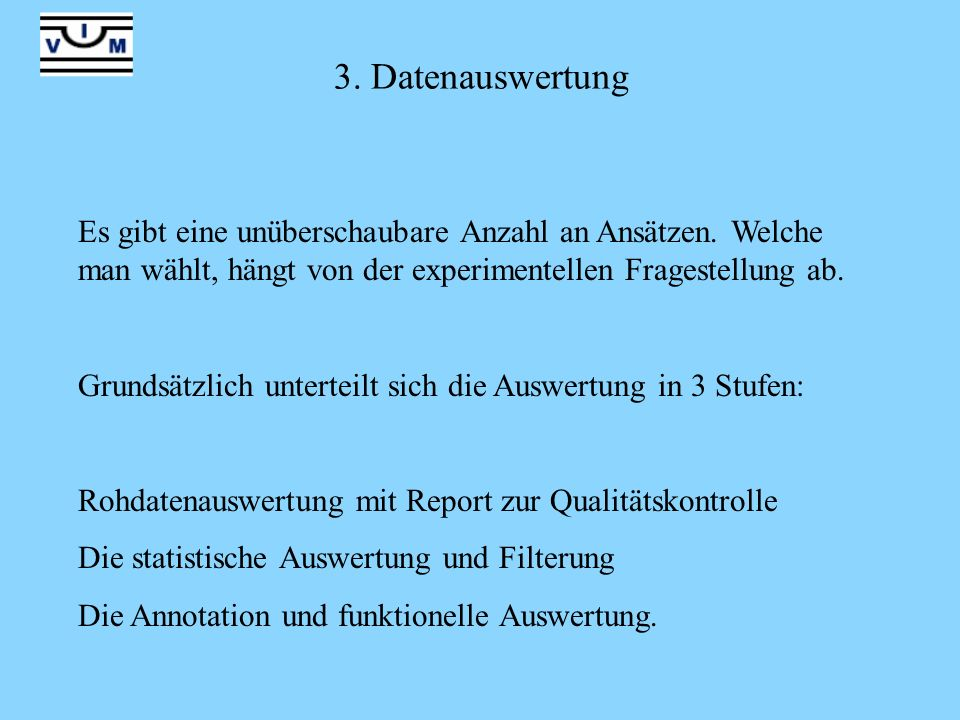 3. Datenauswertung Es gibt eine unüberschaubare Anzahl an Ansätzen. Welche man wählt, hängt von der experimentellen Fragestellung ab.