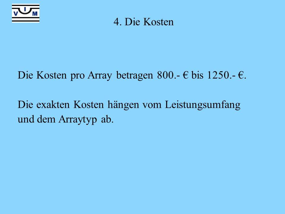 4. Die Kosten Die Kosten pro Array betragen 800.- € bis 1250.- €. Die exakten Kosten hängen vom Leistungsumfang.