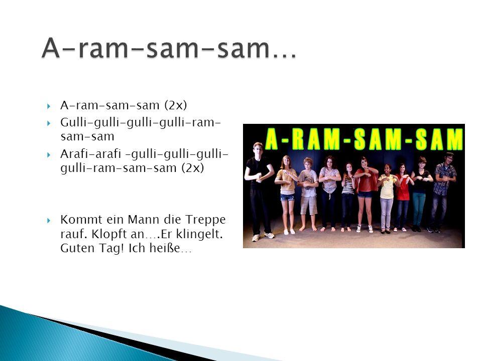 A-ram-sam-sam… A-ram-sam-sam (2x) Gulli-gulli-gulli-gulli-ram- sam-sam