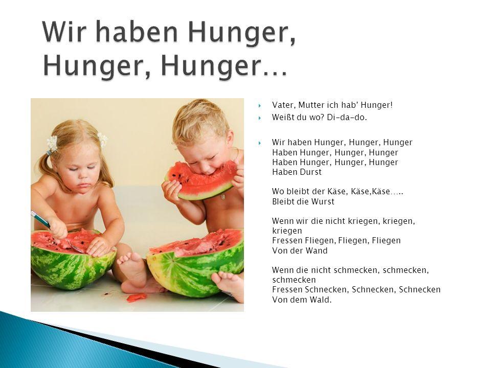 Wir haben Hunger, Hunger, Hunger…