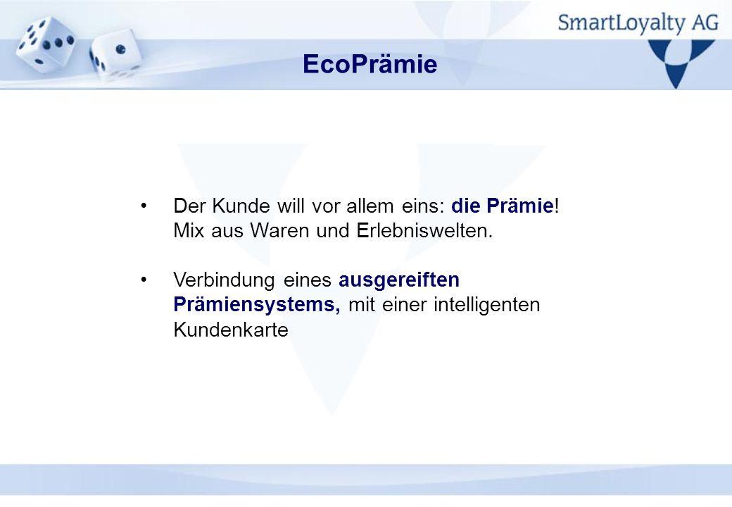 EcoPrämie Der Kunde will vor allem eins: die Prämie! Mix aus Waren und Erlebniswelten.