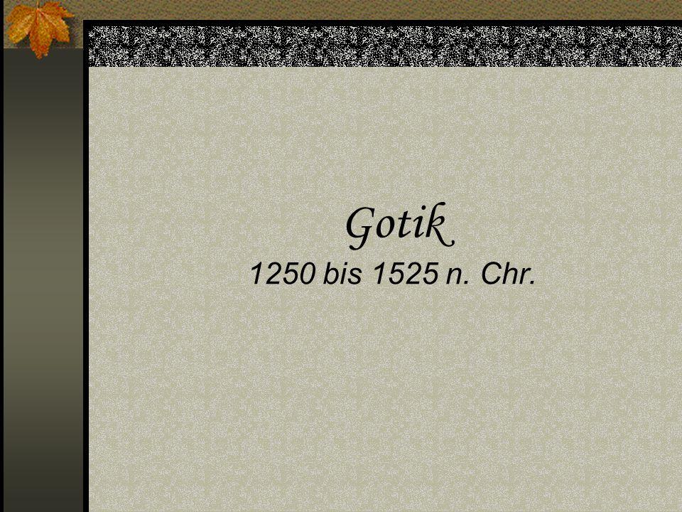 Gotik 1250 bis 1525 n. Chr.