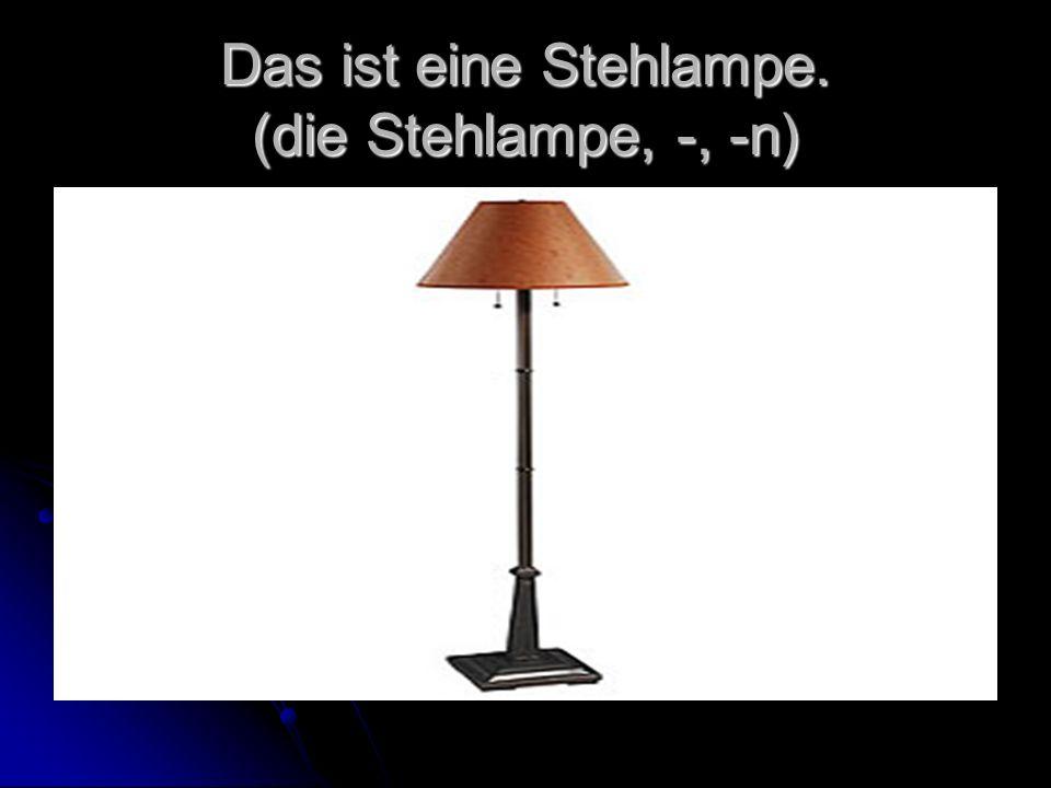 Das ist eine Stehlampe. (die Stehlampe, -, -n)